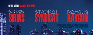 Syndicat + Sirins + Raygun 10 March