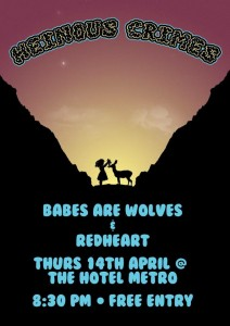 Heinous Crimes, Babes are Wolves + Redheart - 14 April