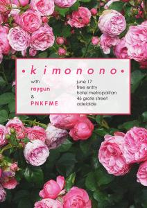 Kimonono, RAYGUN and P N K F M E 17 June