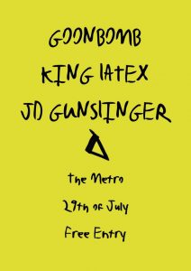 JD Gunslinger, King Latex, and Goonbomb 29 July