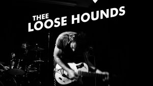 Thee Loose Hounds, Goon Wizard + Hello Newman Thurs 11 Aug