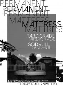 Permanent Mattress, Tardigrade + Godhuli - Friday 19 Aug