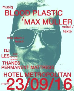 Blood Plastic/Max Muller, Thanes, Permanent Mattress + DJ Les Fri 23 Sept