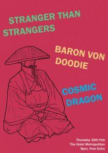 Stranger Than Strangers/Baron von Doodie/Cosmic Dragon Thurs 16 Feb