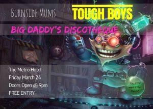 Big Daddys Disco, Burnside Mums + Tough Boys 24 MArch