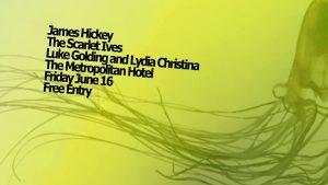 James Hickey, Scarlett Ives + Luke Golding and Lydia Christina Fri 16 June