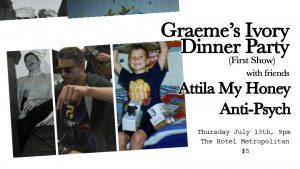 Graeme's Ivory dinner party, Attila my Honey + Anti Psych Thu 13 July