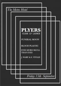 Plyers, Funeral Moon, Blood Plastic, Eyes More Skull Than Eyes + Josh Warry and Sebastian Vivian Fri 15 Sept