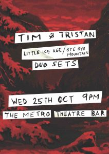 Tim & Tristan - Bye Bye Mountain / Little Ice Age (Duo Sets) Wed 25 Oct