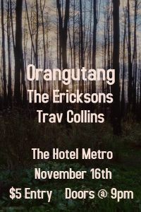 Orangutang, The Ericksons & Trav Collins Thurs 16 Nov