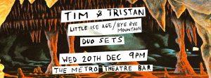 Tim & Tristan - Bye Bye Mountain / Little Ice Age (Duo Sets) Wed 20 Dec