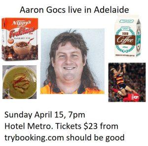 Aaron Gocs Live in Adelaide Sun 15 April