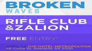 Broken Waves, Rifle Club + Zalion Thurs 12 April