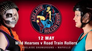 Adelaide Roller Derby - Wild Hearses v Road Train Rollers After Party Sat 12 Mey