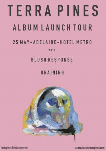 Terran Pines, Blush Response + Draining Fri 25 MAy