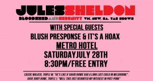 Jules Sheldon, Blush Response, It's A Hoax Sat 28 July