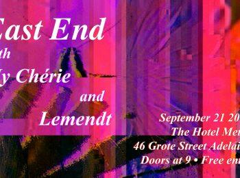 East End, My Cherie and Lemendt Fri 21 Sept