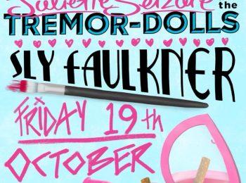 Fri 19 Oct BABY 8, Juliette Seizure and Sly Faulkner