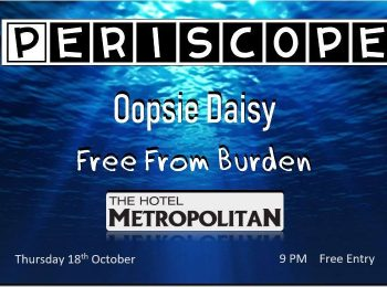 Thu 18 Oct Periscope; Oopsie Daisy ; Free from Burden