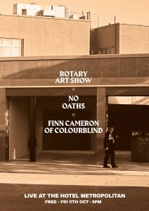 Fri 5 Oct Rotary Art Show, No Oaths & Finn Cameron (of colourblind)