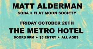 Fri 26 Oct Matt Alderman, SODA, Flat Moon Society