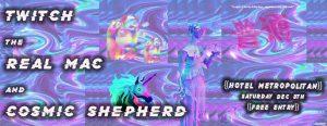 Sat 8 Dec Twitch / The Real Mac / Cosmic Shepherd