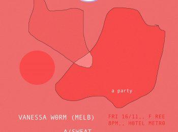 fri 16 nov Vanessa Worm (Melb), A/Sweat, Blast Rhombus & Millenium Cowboy