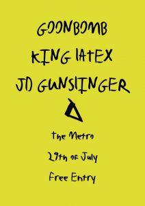 JD Gunslinger, King Latex, and Goonbomb 29 July