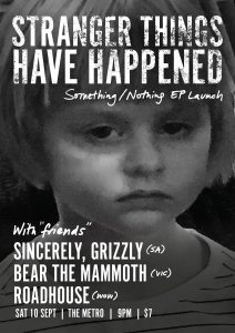 Stranger Things Have Happened, Sincerely, Grizzly and Roadhouse Sat 10 Sept