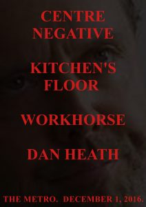 Centre Negative (NZ), Kitchens Floor solo, Workhorse + Dan Heath Thurs 1 Dec