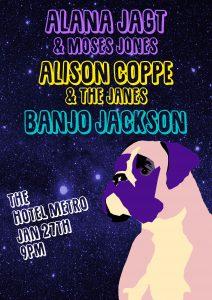 Alana Jagt & Moses Jones, Allison Coppe & the Janes + Banjo Jackson Fri 27 JAn
