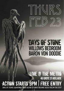 Days of Stone, Willows Bedroom + Baron Von Doodie Thurs 23 Feb