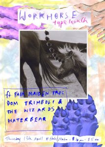Workhorse, Fair Maiden, Dom and the Wizards + Waterbear Thu 13 April