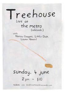 Treehouse, Narrow Gaugers, Little Dust + Lauren Abineri Sun 4 June