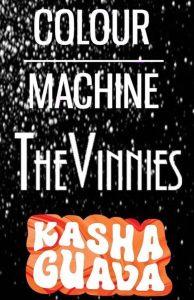 The Vinnies, Colour Machine + Kasha Guava Thu 15 June