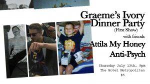 Graeme's Ivory dinner party, Attila my Honey + Anti Psych Thu 13 July