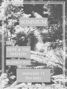 Blanket bay/The Matehs + Somnium/Hepe Sat 15 July