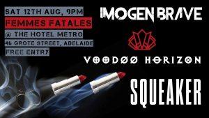 'Femmes Fatale' Voodoo Horizon, Imogen Brave and Squeaker Sat 12 Aug