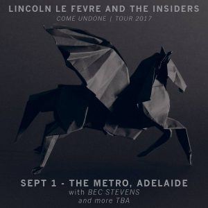 Lincoln le Fevre & The Insiders - Come Undone Adelaide Sat 1 Sept