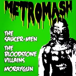 The Saucermen, The Bloodstone Villians and Moraygun. Fri 6 Oct