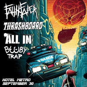 Faitheater, All In, Bobby Trap + Thrashboard Sat 30 Sept