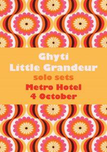 Ghyti + Little Grandeur - Solo Sets Wed 4 Oct