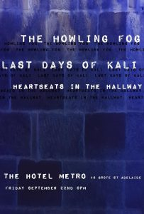 The Howling Fog (EP Launch) + Last Days of Kali + Heartbeats in the Hallway Fri 22 Sept