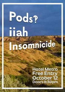 Pods!, Insomnicide + Iiah Thurs 12 Oct