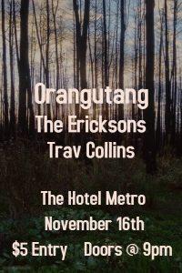 Orangutang, The Ericksons & Trav Collins Thurs 16 Nov