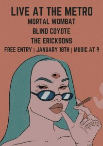 Mortal Wombat, The Ericksons and Blind Coyote Thurs 18 Jan