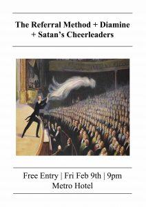 The Referral Method, Satan's Cheerleaders & Diamine Fri 9 Feb