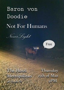 Not For Humans / Baron Von Doodie / NeverLight Thu 15 Mar