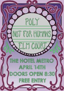 Not For Humans, Poly and Elm Court Sat 14 April