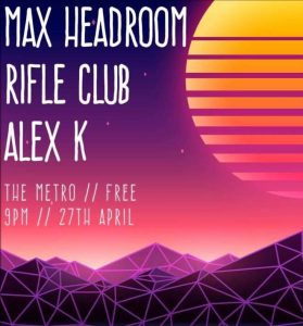 Max Headroom // Rifle Club // Alex K Fri 27 April